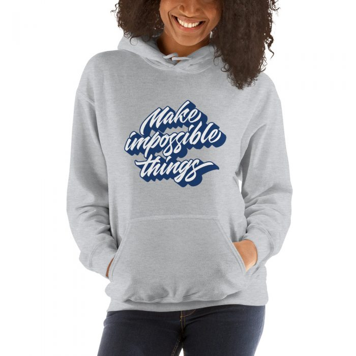 Make Impossible Things Hooded Sweatshirt